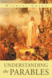 "Author Michael Grady's Newly Released ""Understanding the Parables"" is a Scripture-based Guide to Decoding the Stories Christ Employed to Teach God's Word to the Masses"