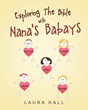 "Laura Hall's newly released ""Exploring the Bible with Nana's Babays"" is a fun-filled book with enjoyable stories that help children understand the Bible further."