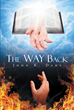"Author John K Dahl's Newly Released ""The WAY Back"" Is A Guide To Help Those Who've Fallen Away From The Lord And Are Trying To Find Their Way Back"