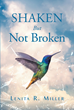 "Lenita Miller's newly released ""Shaken But Not Broken"" is an emotionally resonant book about God's love for an abused woman, saving her from death after a brutal beating."