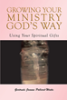"Gertrude Joanne Pollard-Watts's book ""Growing Your Ministry God's Way: Using Your Spiritual Gifts"" Is A Must-Read For Those Wanting To Grow A Ministry In The Ways Of God"