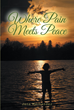"Jana Hernandez's Newly Released ""Where Pain Meets Peace"" Is an Encouraging Take on the Many Feelings of Pain and the Comfort One Should Feel from Their Blessings"
