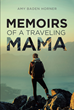 "Amy Baden Horner's New Book ""Memoirs of a Traveling Mama"" Is a Heartrending Account That Reflects the Strength, Determination, and Compassion of Mothers"