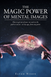 "Author Elton Nixon's Newly Released ""The Magic Power Of Mental Images"" Teaches Readers How To Visualize The Positive Outcomes They Desire And Achieve Success"