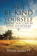 "Author Diane Barrett's Newly Released ""First Be Kind to Yourself Before You Can Be Kind to Others"" Is a Memoir Recounting Trials and Triumphs Along the Path to God."