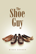 "Minda Danner's Newly Released ""The Shoe Guy"" Is the Biography of a Man Who Worked His Way from a Modest Job in a Small Shoe Store to the Corporate Offices of Sears."
