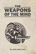 "Dr. Shon Shree Lewis's New Book ""The Weapons of the Mind"" Is a Powerful Work That Empowers Readers to Manage and Use the Power of Their Minds to Defeat Forces of Evil"