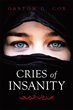 "Gaston D. Cox's New Book ""Cries of Insanity"" Is a Thrilling Story About Talib's Journey to Jordan to Know How the 9/11 Attacks Affected the Muslims"