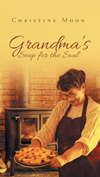 "Author Christine Moon's newly released ""Grandma's Soup for the Soul"" is a Daily Bible Study Intended to Nourish the Spirit"