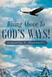 "Author Samantha A. Personett's newly released ""Rising Above To God's Ways!"" is a journey to find hope, strength, and freedom through faith in God"