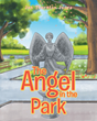 "Author Jan Thornton Jones's Newly Released ""The Angel in the Park"" Is The Story Of A Little Girl Who Inspires Others To Help The Cold And Hungry"