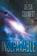"Alisa Cornett's New Book ""Inseparable"" Is A Profound Book About Otherworldly Events And Purposeful Moments"