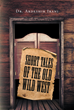 "Dr. Ardeshir Irani's New Book ""Short Tales of the Old Wild West"" Is an Adventure-Packed Set of Tales on the Various Good and Bad Types of People From the Old Wild West"