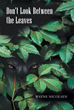 "Wayne Nicolsen's New Book ""Don't Look Between the Leaves"" Is a Thrilling Adventure of Good Versus Evil, and a Fight to Save Humanity from a Grizzly Doom"
