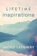 "Author Ardiss Laughery's newly released ""Lifetime Inspirations"" is a collection of stories of the past and present, told through touching poetry and lyrical prayers."