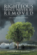 "Pastor Bill Madison's Newly Released ""The Righteous Shall Never be Removed: Like a Tree Planted by the Waters"" Asks The Faithful To Question The Teachings Of Men"
