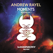 Out Now: Andrew Rayel MOMENTS REMIXES 2 E.P. (inHarmony Music)