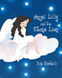 "Bob Sortelli's newly released ""Angel Lilly And The Stone Lion"" is the fascinating tale of an angel's first assignment on earth."