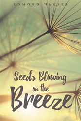"Author Edmond Hauser's Newly Released ""Seeds Blowing on the Breeze"" Is An Ensemble Of Intellectually Nourishing Ideas And Images To Promote The Notion Of Selfhood"