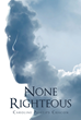 "Caroline Phillips Chacon's newly released ""None Righteous"" is a riveting book about a pastor's discernment over a crime that has caused distress in a rural community."