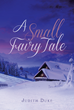 "Author Judith Duke's New Book ""A Small Fairy Tale"" Is a Riveting and Potent Modern Story of Absolute Despair Yielding to the Infinite Power of Love."