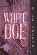 "Rick Church's New Book ""White Doe"" Is an Enthralling Story Filled with Elements of Danger, Death, and a Slice of Historical Fact"