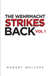 "Robert Walters's new book ""The Wehrmacht Strikes Back: Vol 1"" is an original epic tale that tells of the battle between nations, in an attempt to gain world dominance."