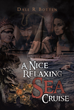 "Dale R. Botten's New Book ""A Nice, Relaxing Sea Cruise"" Is an Entertaining Story of a Sea-Going Adventure Filled with Dealings in Money, Love, Passion, and Murder"