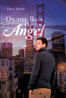 "David Brown's New Book ""On the Back of an Angel"" Is a Mesmerizing Thriller Circling Around Betrayal, Revenge, and Murder"