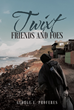 "George Proferes's New Book ""Twixt Friends and Foes"" Is About Criminal Attorney Marc Lorenzo Finding Himself in Conflict with His Own Law Partner Due to a New Case"