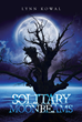 "Lynn Kowal's New Book ""Solitary Moonbeams"" is an Intense Collection of Poems ranging from Romantic to Frightening"