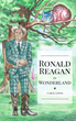 Ronald Reagan in Wonderland is a Mashup Tribute That Trades Alice for The Gipper