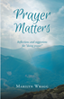 "Author Marilyn Wragg's newly released ""Prayer Matters: reflections and suggestions for 'doing prayer'"" offers suggestions and aides to help facilitate prayer."
