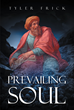 "Author Tyler Frick's Newly Released ""Prevailing Soul"" Empowers the Faithful to Fight the War for the Hearts and Minds of Every Soul on the Planet"
