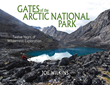Gates of the Arctic National Park: Twelve Years of Wilderness Exploration Highlights Alaska's Hidden Gem