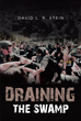 "David L. R. Stein's Book ""Draining the Swamp: Can the US Survive the Last 100 Years of Sociocommunist Societal Rot?"" Analyses the Forces Behind Social Discord in the US."