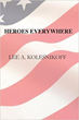 Boulevard Books Is Proud To Announce The Publication Of Heroes Everywhere By Lee Kolesnikoff