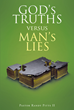 "Author Pastor Randy Pitts II's Newly Released ""GOD'S TRUTHS vs. MAN'S LIES"" is a Comprehensive Study into God's Complete Message and the Truth it Reveals"