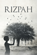 "Author Minnie Jackson's New Book ""Rizpah"" Brings Historical Characters and Events to Life in a Fictionalized Account of Biblical Drama"