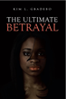 "Author Kim Gbadebo's New Book ""The Ultimate Betrayal"" Is a Searing Portrayal of Women Whose Poor Choices Ultimately Define Their Lives"