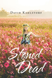 "David Kahlstorf's New Book ""Stoned Dead"" Is a Spellbinding Story of a Famous Rock Star Who Has Been Dealing with the Devastating Death of Jennifer, His Daughter"