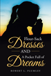 "Author Robert L. Plumley's Newly Released, ""Flour-Sack Dresses And A Pocket Full Of Dreams"" Tells the Story of a Woman Whose Determination and Faith has Always Guided Her"