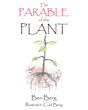 "Author Ben Berg's Newly Released, ""The Parable of the Plant"" is a Charming Story Celebrating the Seasons of Life"