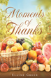 "Elaine Green's Newly Released ""Moment Of Thanks"" Profoundly Shares the Author's Take on the Importance of Gratitude and Thanksgiving for God's Bountiful Providence"