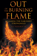 "Author Sonya ""Blackbirdfly36"" Hill's Newly Released ""Out of the Burning Flame: Releasing the Narcissist Stronghold"" is a Candid Tale of Escape from Domestic Abuse"