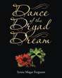 "Synne Magar Ferguson's New Book ""Dance of the Dryad Dream"" Is a Timely and Enchanting Story on Saving Mankind from the Consequences of Destroying Nature"