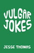 "Author Jesse Lee Thomas's New Book ""Vulgar Jokes"" Is an Aptly Named Collection of Mostly Not-Safe-For-Work Anecdotes"