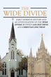 "D.J. Gonzales's Newly Released ""The Wide Divide"" Is a Comprehensive and Analytical Study on Mormonism, Including Its Early History and Its Doctrine"
