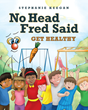"Stephanie Keegan's Second Book ""No Head Fred Said: Get Healthy"" Is a Charming Interactive Book That Teaches Children the Benefits of a Healthy Lifestyle"
