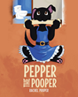 "Rachel Proper's New Book ""Pepper the Pooper"" is a Charming Tale About a Beloved Canine Learning Lessons on Self-Grooming and Responsibility"
